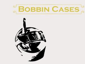 Bobbin Cases