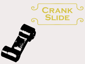 Crank Slides